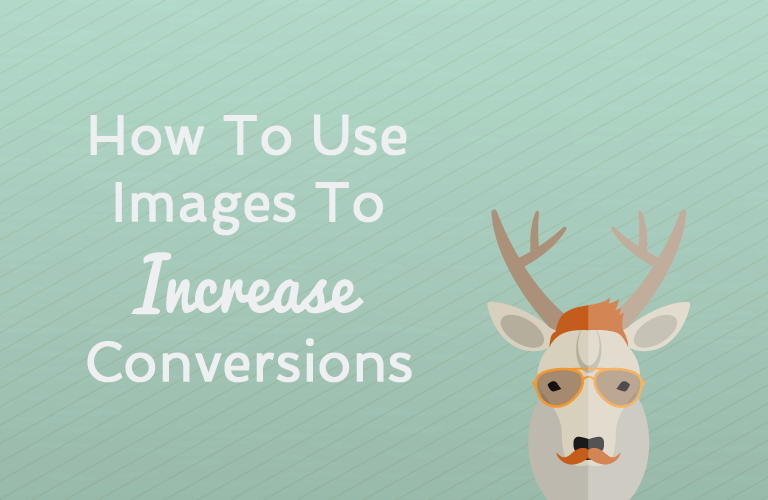 How To Use Images to Increase Conversions