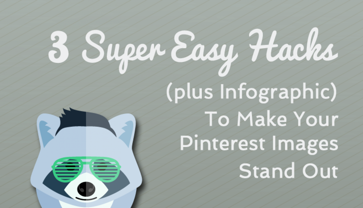 3 Super Easy Hacks (plus Infographic) to Make Your Pinterest Images Stand Out - Undullify Blog