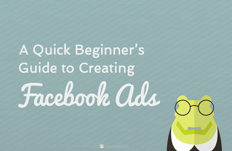 A Quick Beginner's Guide to Creating Facebook Ads
