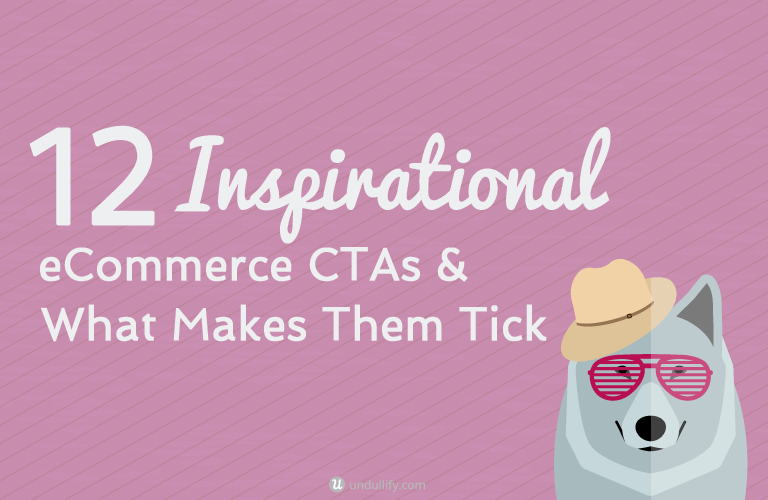 12 Inspirational eCommerce CTAs & What Makes Them Tick