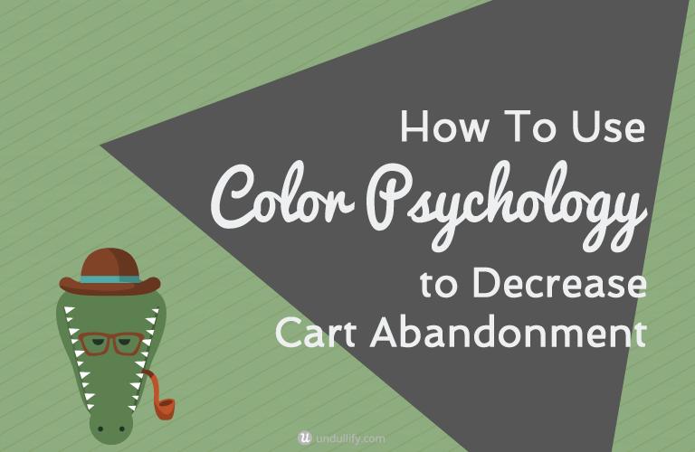 How To Use Color Psychology to Decrease Cart Abandonment