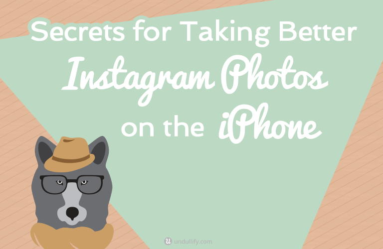 Secrets for Taking Better Instagram Photos on the iPhone