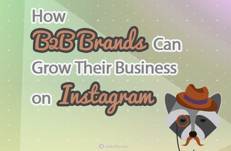 How B2B Brands Can Grow Their Business on Instagram