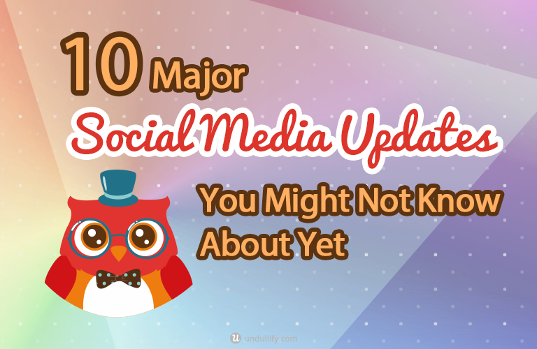 10 Major Social Media Updates You Might Not Know About Yet