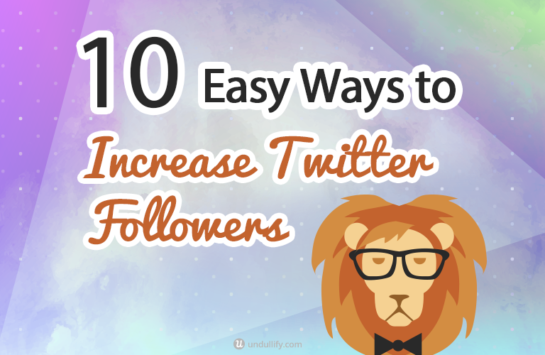 10 Easy Ways to Increase Twitter Follower