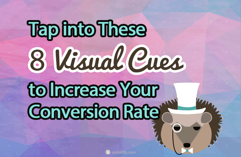 Tap into These 8 Visual Cues to Increase Your Conversion Rate