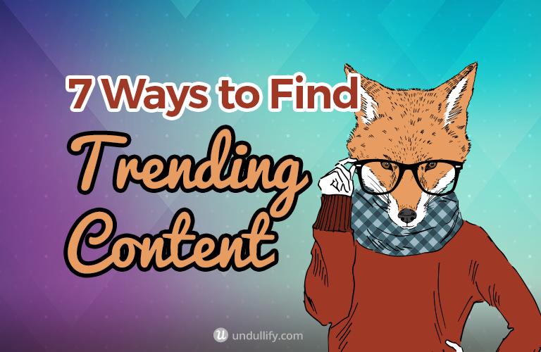 7 Ways to Find Trending Content
