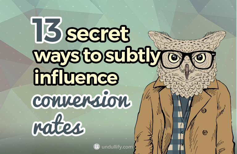 13 Secret Ways to Subtly Influence Conversion Rates